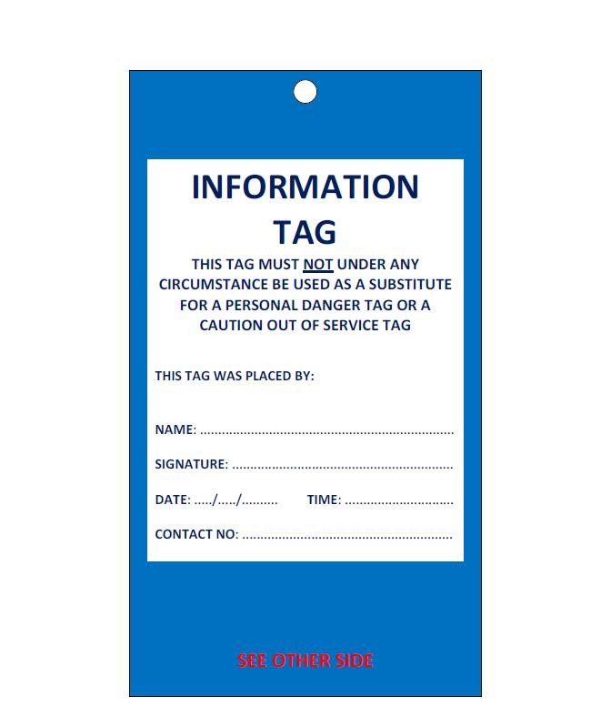 Information tag Information tags provide information or a message to others regarding: - who is responsible for the out of service key that the information tag is attached to - the status of plant (e.