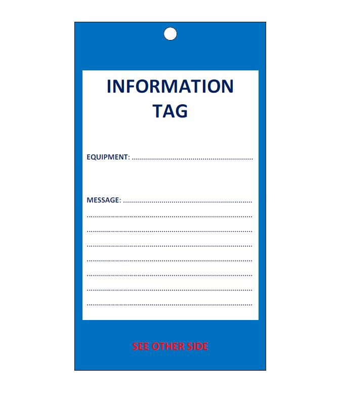 An information tag must not be used as a personal danger tag, to identify an item of plant as being out of service or to identify a hazard associated with the item of plant.
