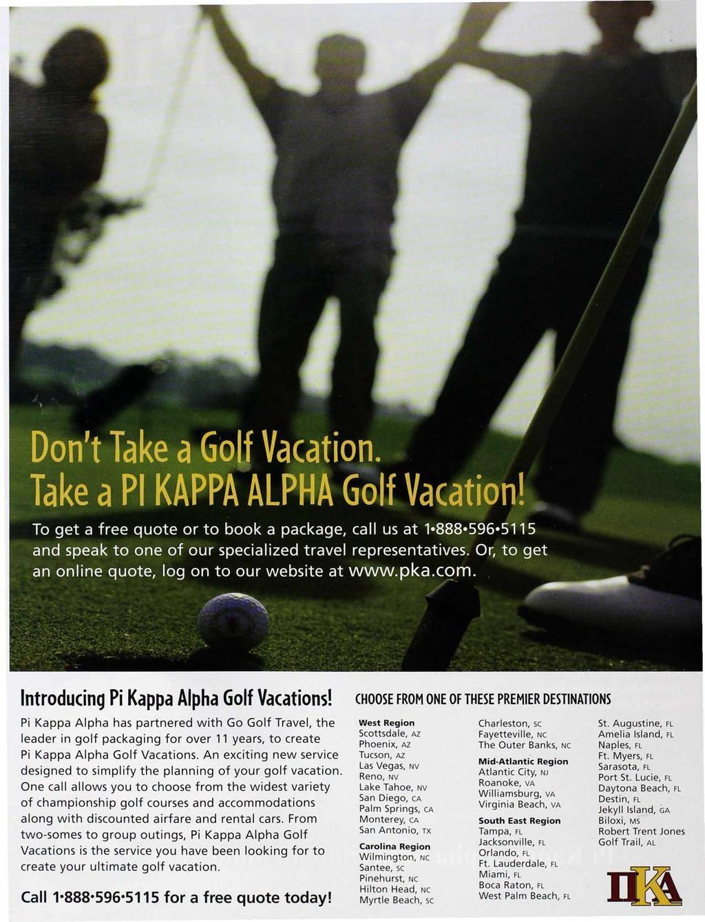 Introducing Pi Kappa Alpha Golf Vacations! Pi Kappa Alpha has partnered with Go Golf Travel, the leader in golf packaging for over 11 years, to create Pi Kappa Alpha Golf Vacations.