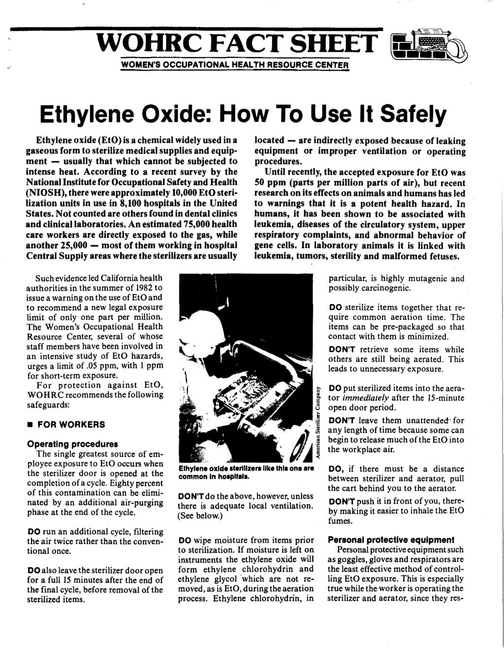 WOHRC FACT SHEET WOMEN'S OCCUPATIONAL HEALTH RESOURCE CENTER Ethylene Oxide: How To Use It Safely Ethylene oxide (EtO) is a chemical widely used in a gaseous form to sterilize medical supplies and
