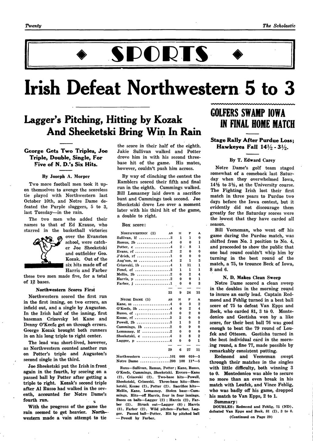 Tioenty The Scholastic Irish Defeat Northwestern 5 to 3 Lagger's Pitching, Hitting by Kozak And Sheeketski Bring Win In Rain George Gets Tw^o Triples, Joe Triple, Double, Single, For Five of N. D.'s Six Hits.