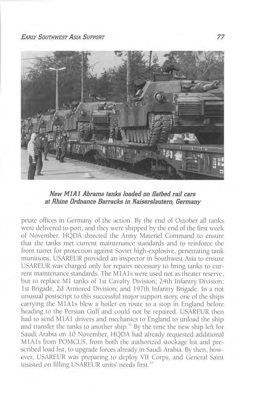 EARLY SOUTHWEST ASIA SUPPORT 77 New MIA! Abrams tanks loaded on flatbed rail cars at Rhine Ordnance Barracks in Kaiserslautern, Germany priate offices in Germany of the aclion.