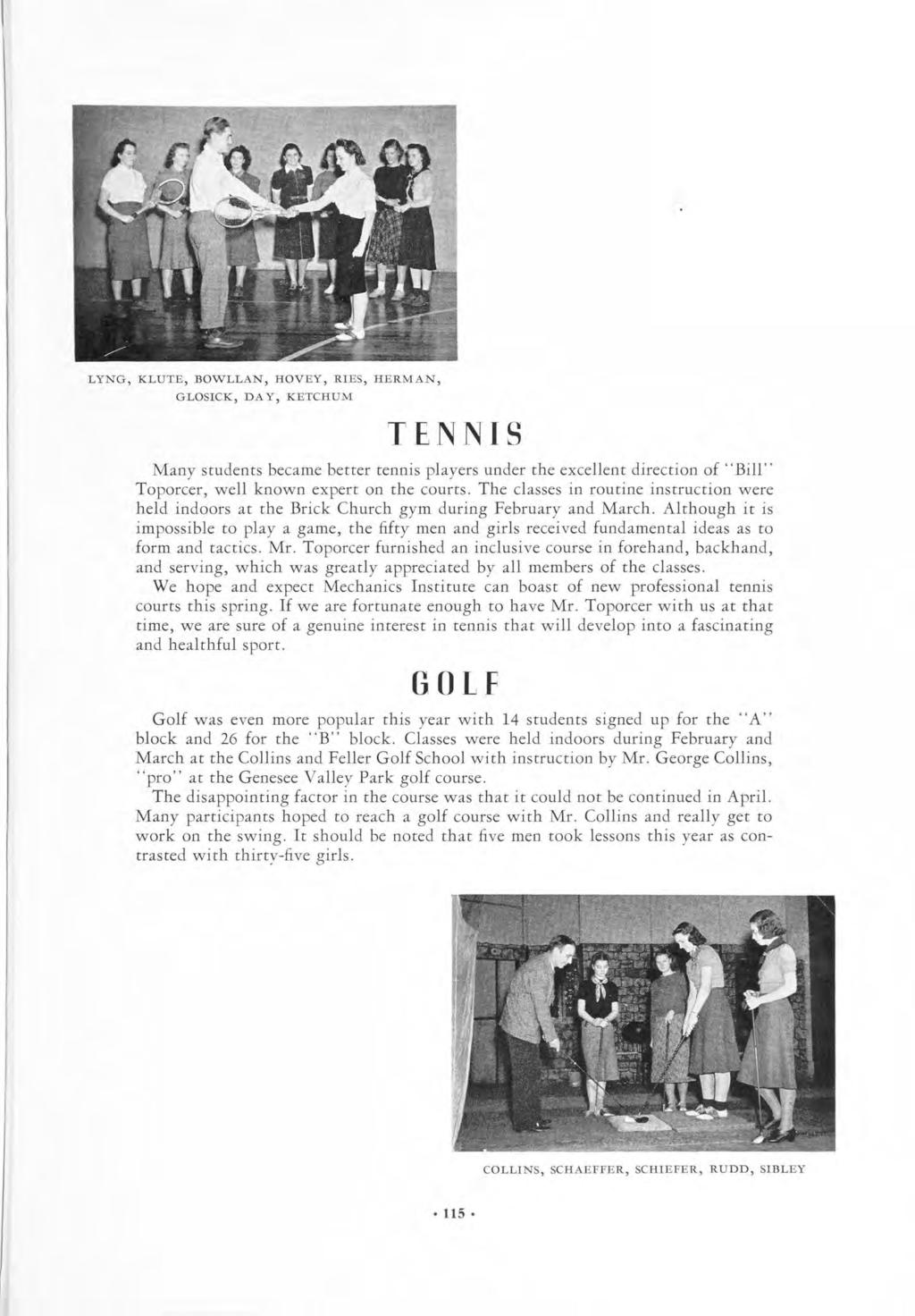 "LYNG, KLUTE, BOWLLAN, HOVEY, RIES, HERMAN, GLOSICK, DA Y, KETCHUM TENNIS Many students became better tennis players under the excellent direction of ""Bill"" Toporcer, well known on expert the courts."