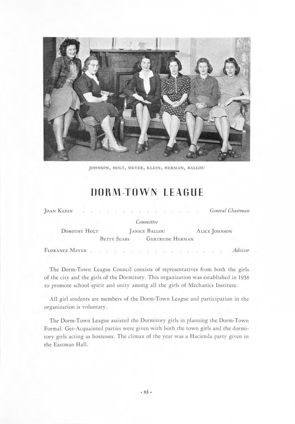 JOHNSON, HOLT, MEYER, KLEIN, HERMAN, BALLOU DORM-TOWN LEAGUE JOAN KLEIN General Chairman Committee DOROTHY HOLT JANICE BALLOU ALICE JOHNSON BETTY SEARS GERTRUDE HERMAN FLORANCE MEYER.