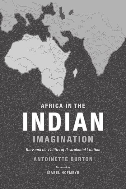 New Books from Duke University Press Africa in the Indian Imagination Race and the Politics of Postcolonial Citation ANTOINETTE BURTON paper, $22.