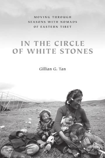 00 hc In the Circle of White Stones Moving through Seasons with Nomads of Eastern Tibet Gillian G. tan Studies on Ethnic Groups in China December 2016 176 pp., 19 illus., $25.