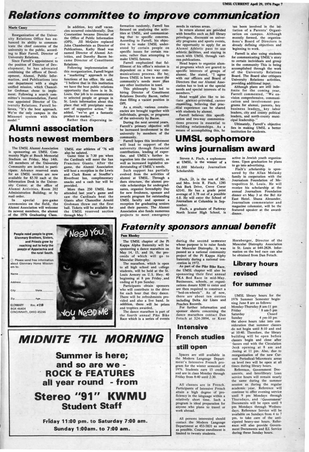 UMSL CUIUlENT April 29, 1976 Paae 7 Relations committee to improve communication Marie Casey Reorganization of the University Relations Office has enhanced its ability to communicate the chief